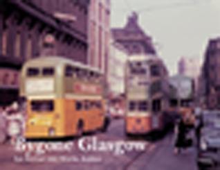 Bygone Glasgow  by  Ian G.McM. Stewart