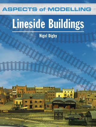 Lineside Buildings: Aspects of Modelling Nigel Digby