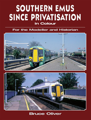 Southern EMUs Since Privatisation in Colour for the Modeller and Historian: For the Modeller and Historian  by  Bruce Oliver