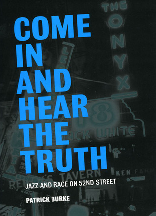 Come In and Hear the Truth: Jazz and Race on 52nd Street Patrick Burke