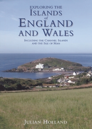 Exploring the Islands of England and Wales: Including The Channel Islands and the Isle of Man Julian Holland