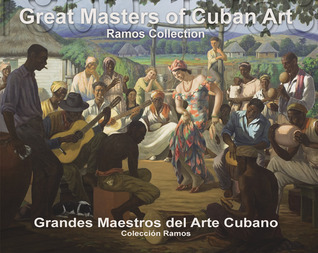 Great Masters of Cuban Art 1800-1958/Grandes Maestros del Arte Cubano: Ramos Collection/Colección Ramos Zeida Comesanas Sardinas