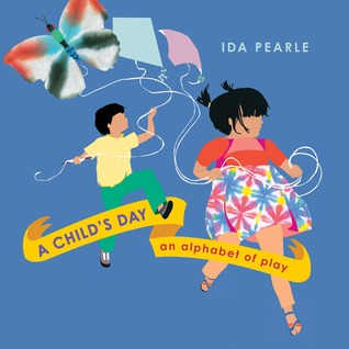 A Childs Day: An Alphabet of Play  by  Ida Pearle
