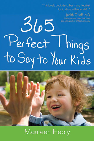 365 Perfect Things to Say to Your Kids  by  Maureen  Healy
