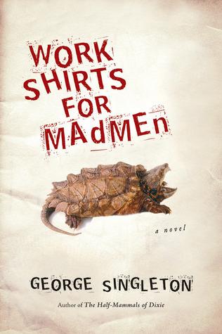 Work Shirts for Madmen  by  George Singleton