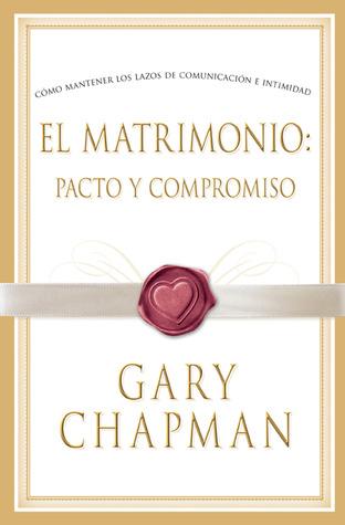 El Matrimonio: Pacto y Compromiso  by  Gary Chapman