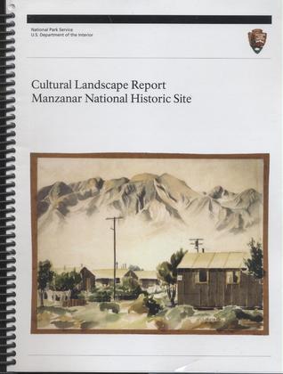Manzanar National Historic Site Cultural Landscape Report  by  National Park Service (U.S.), Cultural Landscape Program