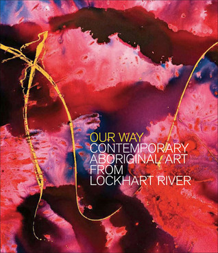 Our Way: Contemporary Aboriginal Art from Lockhart River  by  Sally Butler