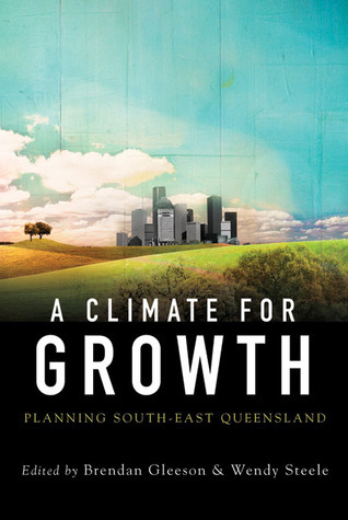 A Climate for Growth: Planning South-East Queensland  by  Brendan Gleeson
