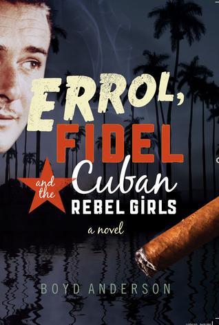 Errol & Fidel and the Cuban Rebel Girls  by  Boyd Anderson
