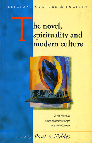 The Novel, Spirituality and Modern Culture: Eight Novelists write about their Craft and their Context  by  Paul Fiddes