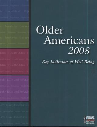 Older Americans 2008: Key Indicators of Well-Being: Key Indicators of Well-Being  by  Federal Interagency Forum on Aging-Related Statistics