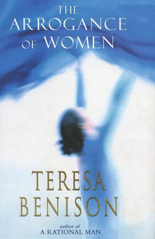 The Arrogance of Women  by  Teresa Benison