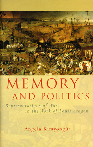 Memory and Politics: Representations of War in the Work of Louis Aragon  by  Angela Kimyongur
