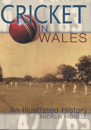 Cricket in Wales: An Illustrated History  by  Andrew Hignell