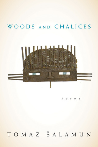 Woods and Chalices  by  Tomaž Šalamun