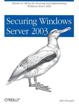 Securing Windows Server 2003 Mike Danseglio