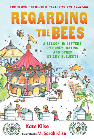 Regarding the Bees: A Lesson, in Letters, on Honey, Dating, and Other Sticky Subjects Kate Klise