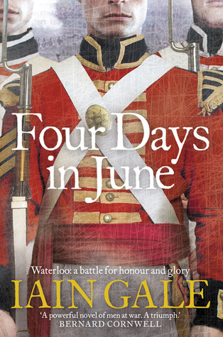 Four Days in June: Waterloo: A Battle for Honour and Glory Iain Gale