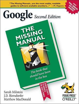 Google: The Missing Manual: The Missing Manual Sarah Milstein