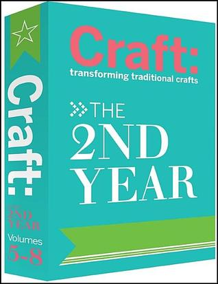Craft: The 2nd Year: The 2nd Year: Transforming Traditional Crafts  by  Carla Sinclair
