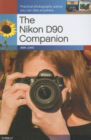 The Nikon D90 Companion  by  Ben Long