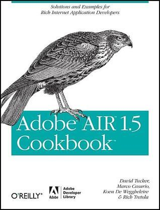 Adobe AIR 1.5 Cookbook  by  David Tucker