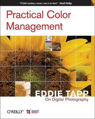 Practical Color Management: Eddie Tapp on Digital Photography: Eddie Tapp on Digital Photography  by  Eddie Tapp