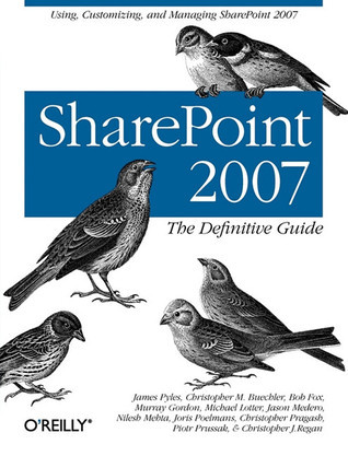 SharePoint 2007: The Definitive Guide: The Definitive Guide  by  James Pyles