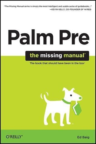 Palm Pre: The Missing Manual: The Missing Manual  by  Ed Baig