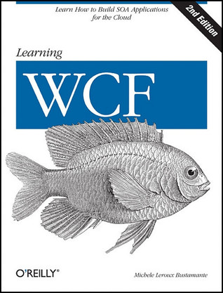 Learning Wcf: A Hands-On Guide  by  Michele LeRoux Bustamante