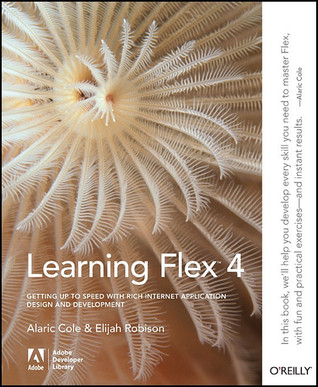 Learning Flex 3: Getting Up to Speed with Rich Internet Applications Alaric Cole