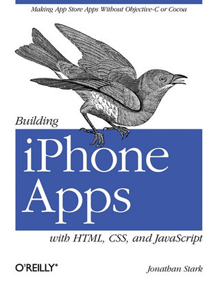 Building iPhone Apps with HTML, CSS, and JavaScript: Making App Store Apps Without Objective-C or Cocoa Jonathan Stark