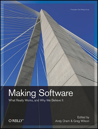 Making Software: What Really Works, and Why We Believe It  by  Andy Oram