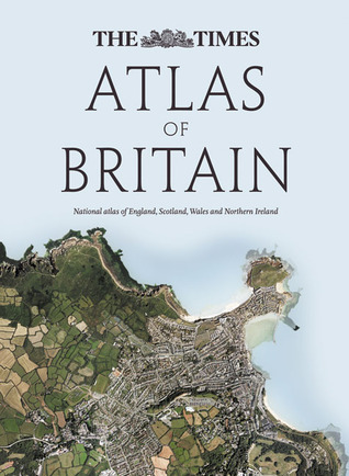 The Times Atlas of Britain: National Atlas of England, Scotland, Wales and Northern Ireland  by  Times UK