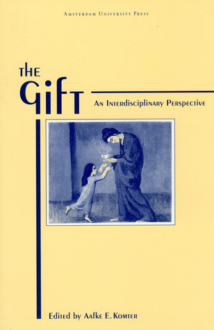 The Gift: An Interdisciplinary Perspective  by  E. Komter Aafke