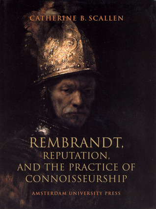 Rembrandt: Reputation and the Practice of Connoisseurship  by  Catherine Scallen