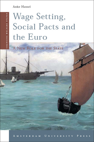Wage Setting, Social Pacts and the Euro: A New Role for the State Anke Hassel