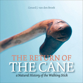 The Return of the Cane: A Natural History of the Walking Stick Gerard J. van den Broek