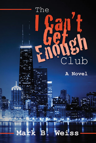 The I Cant Get Enough Club Mark Allen Weiss