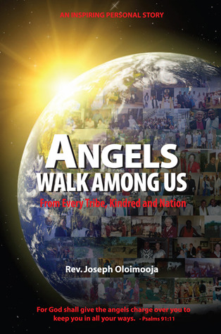 Angels Walk Among Us: From Every Tribe, Kindred and Nation  by  Joseph Oloimooja