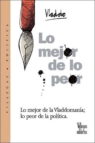 Lo mejor de lo peor: Lo mejor de la Vladdomania, lo peor de la politica  by  Vladdo