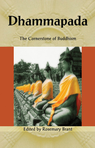 Dhammapada: The Cornerstone of Buddhism Rosemary Brant