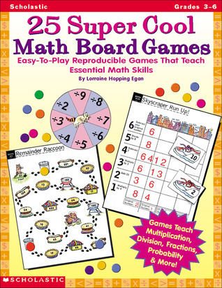 25 Super Cool Math Board Games: Easy-To-Play Reproducible Games That Teach Essential Math Skills  by  Lorraine Hopping Egan