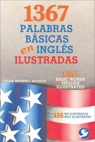 1367 palabras básicas en inglés ilustradas: Más 486 no ilustradas  by  Gilda Moreno