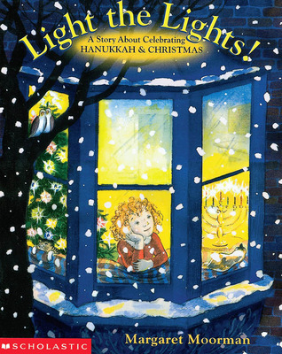 Light The Lights! A Story About Celebrating Hanukkah And Christmas Margaret Moorman