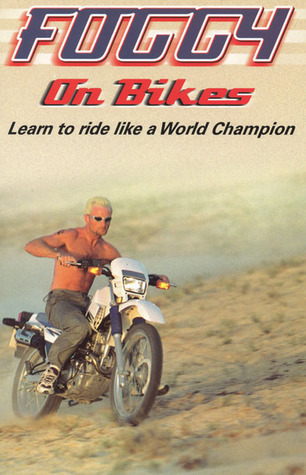 Foggy on Bikes: Learn to Ride Like a World Champion  by  Carl Fogarty