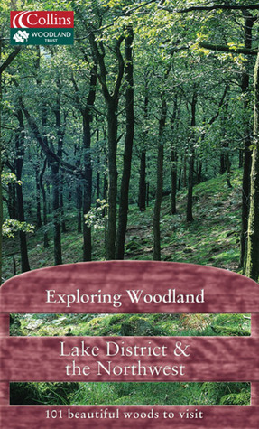 Exploring Woodland: Lake District & the Northwest: 101 Beautiful Woods to Visit  by  Woodland Trust