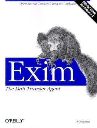 Exim: The Mail Transfer Agent: The Mail Transfer Agent Philip Hazel