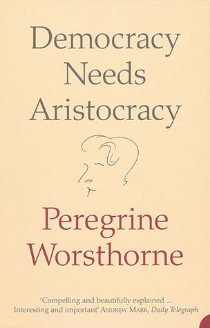 Democracy Needs Aristocracy Peregrine Worsthorne